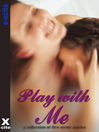 Play With Me (eBook): A collection of five erotic stories