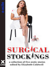 Surgical Stockings (eBook): A collection of five erotic stories