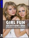 Girl Fun Selections One (eBook): A collection of five erotic stories
