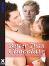Better Than Chocolate (eBook): A collection of five erotic stories
