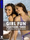 Girl Fun Selections Three (eBook): A collection of five erotic stories