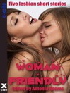Woman Friendly (eBook): A collection of five lesbian erotic stories