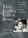 The Faith of Fallen Jews (eBook): Yosef Hayim Yerushalmi and the Writing of Jewish History