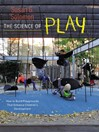 The Science of Play (eBook): How to Build Playgrounds That Enhance Children's Development