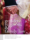 Gender, Religion, and Family Law (eBook): Theorizing Conflicts between Women's Rights and Cultural Traditions