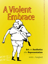 A Violent Embrace (eBook): Art and Aesthetics after Representation