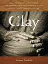 Clay (eBook): The History and Evolution of Humankind's Relationship with Earth's Most Primal Element