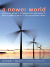 A Newer World (eBook): Politics, Money, Technology, and What's Really Being Done to Solve the Climate Crisis