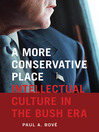 A More Conservative Place (eBook): Intellectual Culture in the Bush Era