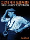 Sugar Free Saxophone (eBook): The Life and Music of Jackie McLean