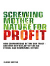 Screwing Mother Nature for Profit (eBook): How Corporations Betray Our Trust and Why New Biology Offers an Ethical and Sustainable Future