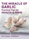 The Miracle of Garlic (eBook): Practical Tips for Health and Home