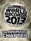 THE ANIMALS CHAPTER (eBook): GUINNESS WORLD RECORDS 2013