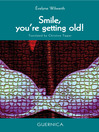 Smile, you're getting old! (eBook)