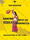 Dancing with the Vodka Terrorists (eBook): Misadventures in the 'Stans