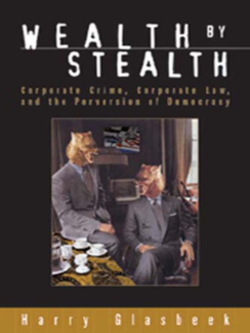 Wealth By Stealth (eBook): Corporate Crime, Corporate Law, and the Perversion of Democracy
