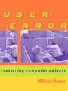 User Error (eBook): Resisting Computer Culture