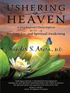 Ushering In Heaven (eBook): A Psychiatrist's Prescription for Healing, Joy, and Spiritual Awakening