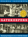 Gatekeepers (eBook): Reshaping Immigrant Lives in Cold War Canada