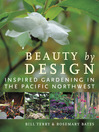 Beauty by Design (eBook): Inspired Gardening in the Pacific Northwest