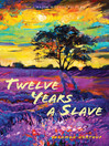 Twelve Years a Slave: With Five Interviews of Former Slaves (eBook): Narrative of Solomon Northup