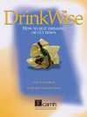 DrinkWise (eBook): How to Quit Drinking or Cut Down