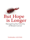 But Hope is Longer (eBook): Navigating the Country of Breast Cancer