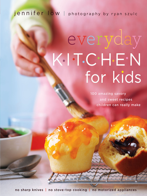 Everyday Kitchen For Kids (eBook): 100 Amazing Savory and Sweet Recipes Your Children Can Really Make