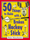 50 Things to Make with a Broken Hockey Stick (eBook)