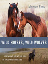 Wild Horses, Wild Wolves (eBook): Legends at Risk at the Foot of the Canadian Rockies