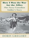How I Won the War for the Allies (eBook): One Sassy Canadian Soldier's Story