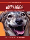 More Great Dog Stories (eBook): Inspirational Tales About Exceptional Dogs