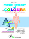 Magic Therapy of Colours (eBook): Holistic Healing through Colours