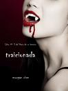 Traicionada (eBook): Diario de un Vampiro, Libro 3