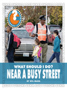 What Should I Do? Near a Busy Street (eBook)