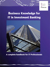 Business Knowledge for IT in Investment Banking (eBook): The Definite Handbook for IT Professionals