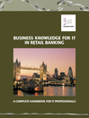 Business Knowledge for IT in Retail Banking (eBook): The Definite Handbook for IT Professionals