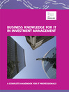 Business Knowledge for IT in Investment Management (eBook): The Definite Handbook for IT Professionals