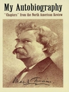 """My Autobiography (eBook): """"Chapters"""" from the North American Review"""