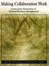 Making Collaboration Work (eBook): Lessons From Innovation in Natural Resource Managment