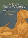 The Poems of Phillis Wheatley (eBook): With Letters and a Memoir