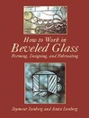 How to Work in Beveled Glass (eBook): Forming, Designing, and Fabricating