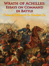 Wrath of Achilles (eBook): Essays on Command in Battle