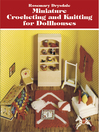 Miniature Crocheting and Knitting for Dollhouses (eBook)