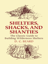 Shelters, Shacks, and Shanties (eBook): The Classic Guide to Building Wilderness Shelters