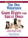 The Dog Whisperer Presents Good Habits for Great Dogs (eBook): A Positive Approach to Solving Problems for Puppies and Dogs