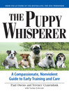 The Puppy Whisperer (eBook): A Compassionate, Nonviolent Guide to Early Training and Care