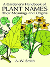 A Gardener's Handbook of Plant Names (eBook): Their Meanings and Origins