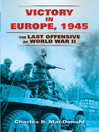 Victory in Europe, 1945 (eBook): The Last Offensive of World War II