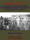 The Vanguard Of American Volunteers In The Fighting Lines And In Humanitarian Service (eBook): August, 1914 - April, 1917